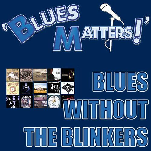 Blues Matters! - Blues Without The Blinkers von Various Artists
