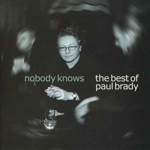 Nobody Knows: The Best of Paul Brady [Compass] by Paul Brady
