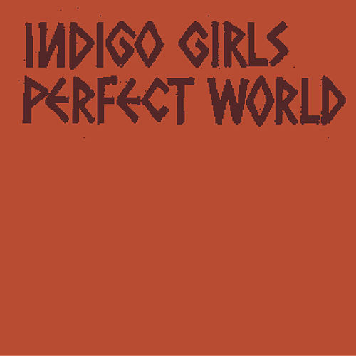 Perfect World by Indigo Girls
