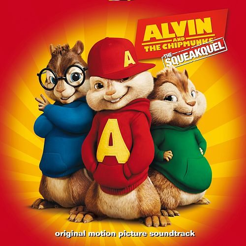 Alvin And The Chipmunks: The Squeakquel [Original Motion Picture Soundtrack] by Various Artists
