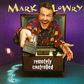 Remotely Controlled by Mark Lowry