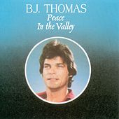Peace In The Valley by B.J. Thomas