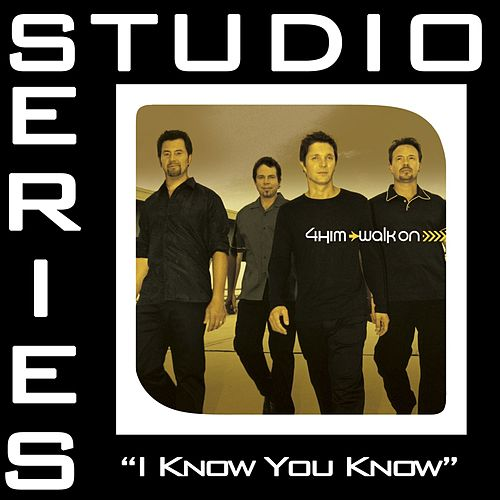 I Know You Now [Studio Series Performance Track] by 4 Him