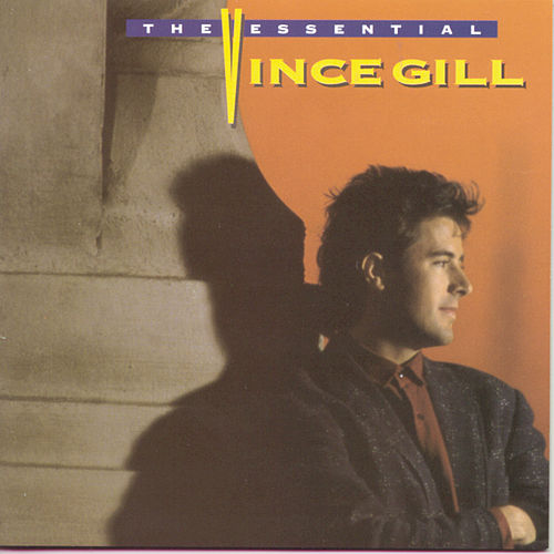 The Essential Vince Gill by Vince Gill