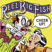 Cheer Up! by Reel Big Fish