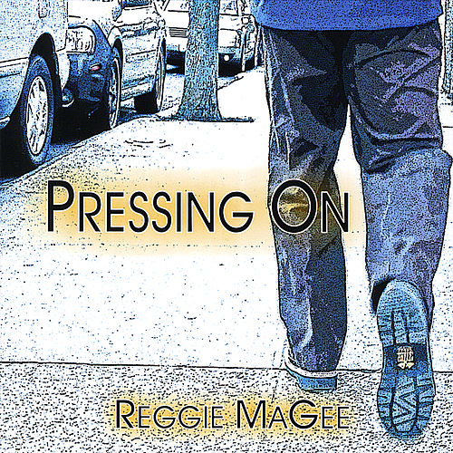 Pressing On by Reggie MaGee