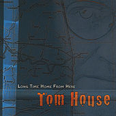 Long Time Home From Here by Tom House