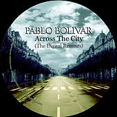 Across the City (The Digital Remixes) by Pablo Bolivar