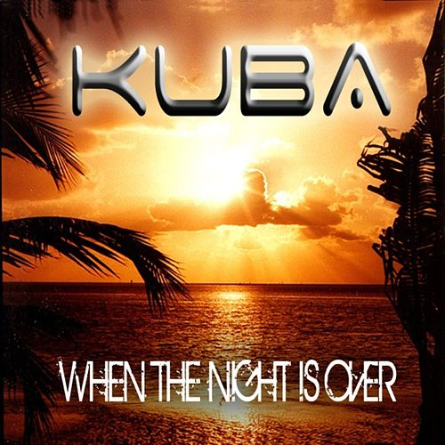 When the Night is Over by Kuba