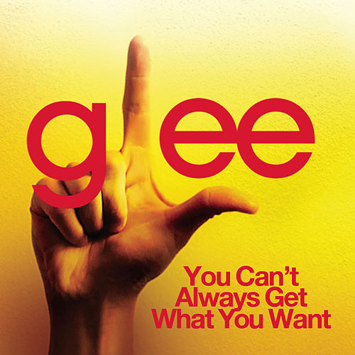 You Can't Always Get What Your Want (Glee Cast Version) by Glee Cast