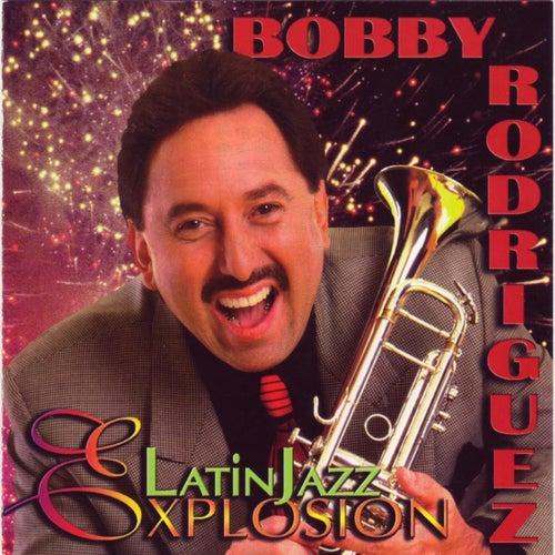Latin Jazz Explosion by Bobby Rodriguez