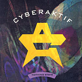 Nothing Stays - EP by Cyberaktif
