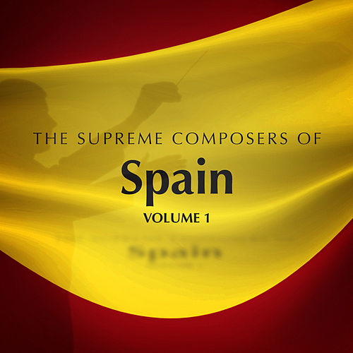 The Supreme Composers of Spain Vol. 1 by Various Artists