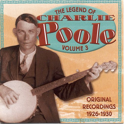 Legend of Charlie Poole, Vol. 3 by Charlie Poole