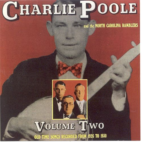 Charlie Poole & the North Carolina Ramblers, Vol. 2: Old Time Songs Recorded from 1926 by Charlie Poole