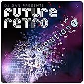DJ Dan Presents Future Retro: Evolution 1 by DJ Dan