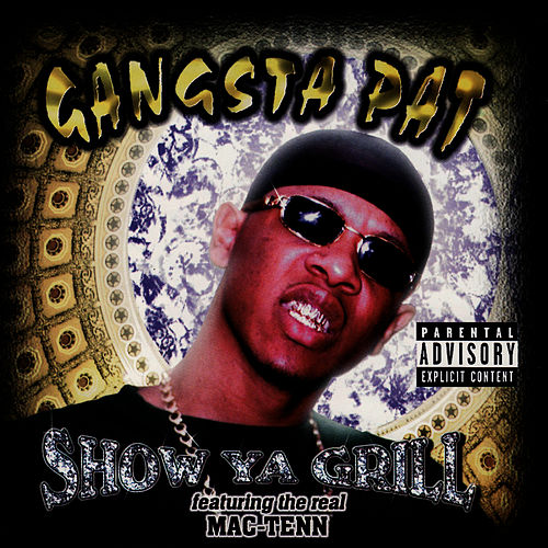 Show Ya Grill by Gangsta Pat
