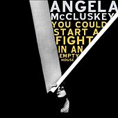 You Could Start A Fight In An Empty House by Angela McCluskey