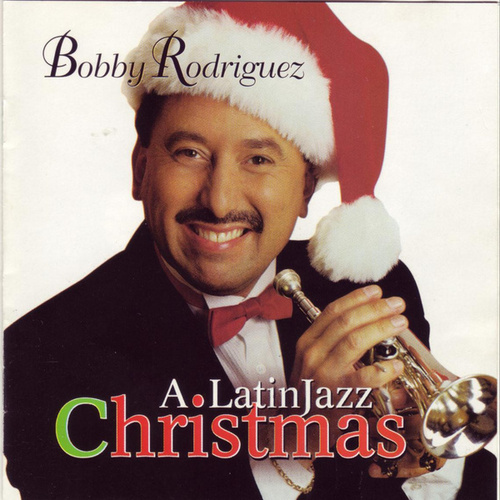 A Latin Jazz Christmas by Bobby Rodriguez