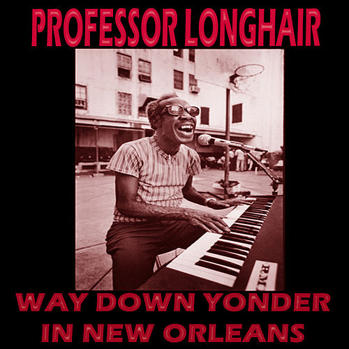 Way Down Yonder in New Orleans by Professor Longhair