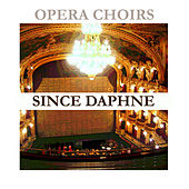 Opera Choirs - Since Daphne by Various Artists
