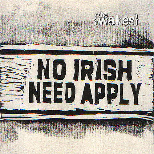 No Irish Need Apply by The Wakes