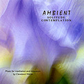 Ambient Solitude & Contemplation by Cleveland Wehle