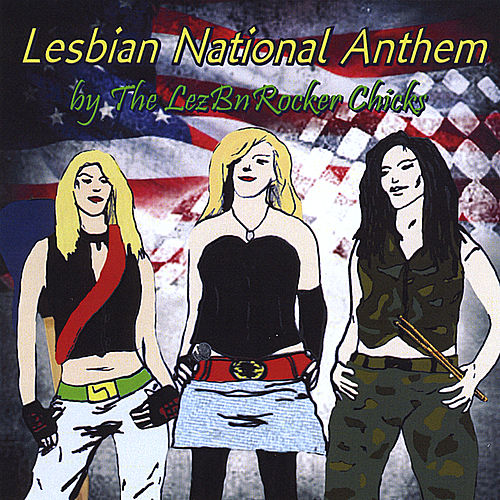 Lesbian National Anthem by The Lezbnrocker Chicks