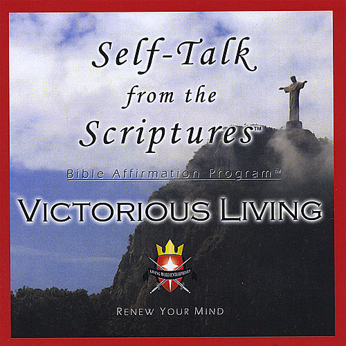 Self-Talk From the Scriptures - VICTORIOUS LIVING! by Living Word Enterprises