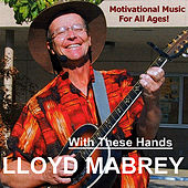 With These Hands by Lloyd Mabrey
