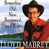 Somethin' Old New Borrowed and Blue by Lloyd Mabrey