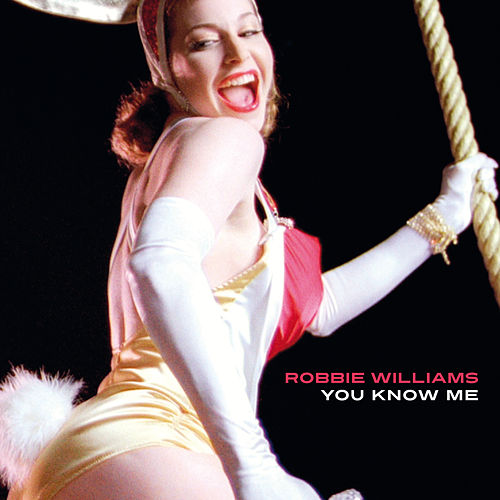 You Know Me by Robbie Williams