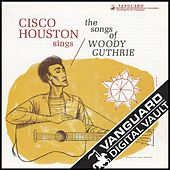 Cisco Houston Sings The Songs Of Woody Guthrie by Cisco Houston