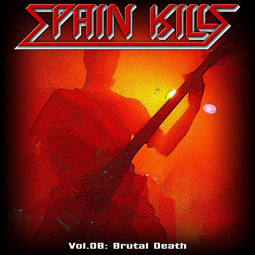 Spain Kills: Vol. 08, Part 1: Brutal Death Metal by Various Artists