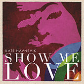 Show Me Love by Kate Havnevik