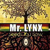 Seeds You Sow by Mr. Lynx