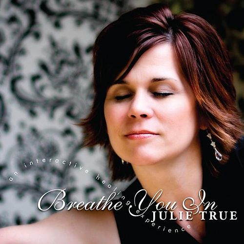 Breathe You In by Julie True