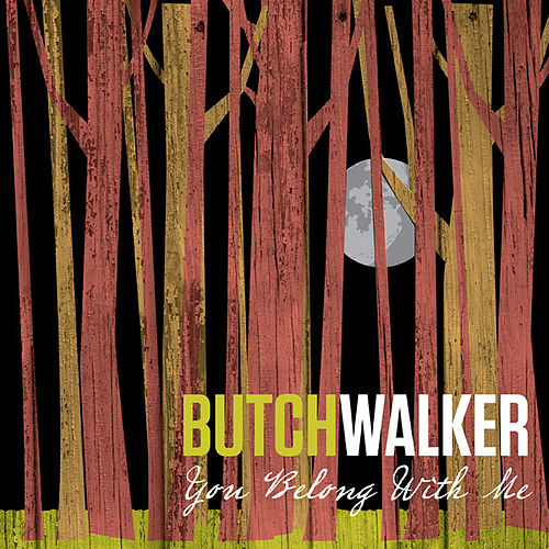 You Belong With Me by Butch Walker