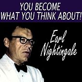 You Become What You Think About by Earl Nightingale