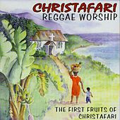 Reggae Worship - The First Fruits of Christafari by Christafari