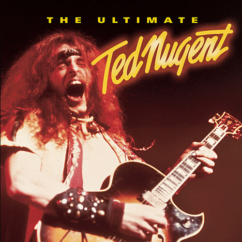 The Ultimate Ted Nugent by Ted Nugent