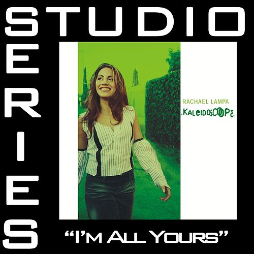 I'm All Yours [Studio Series Performance Track] by Rachael Lampa