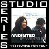 I'm Praying For You [Studio Series Performance Track] by Anointed