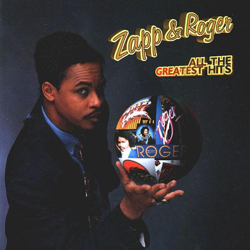 All The Greatest Hits by Zapp and Roger
