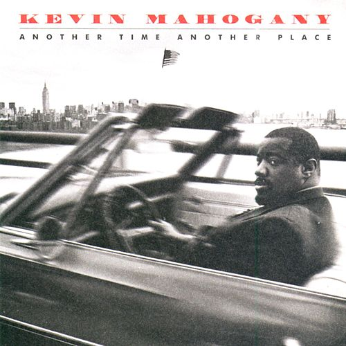 Another Time Another Place by Kevin Mahogany