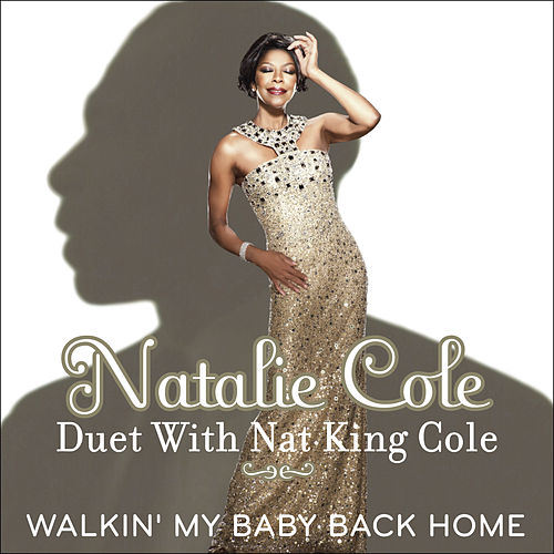 Walkin' My Baby Back Home [Duet with Nat King Cole] by Natalie Cole