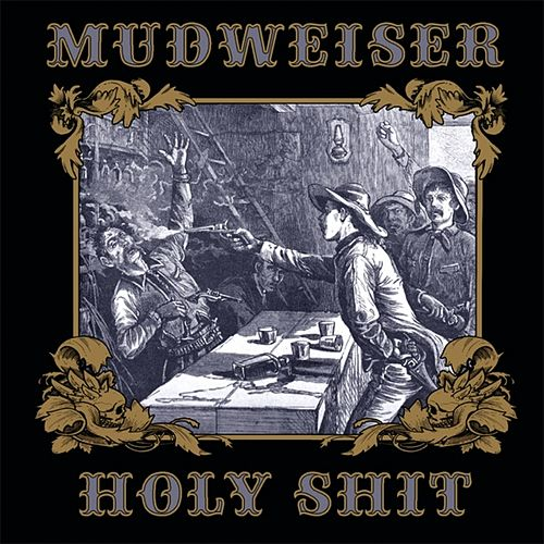 Holy Shit by Mudweiser