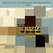 The Jazz Thing (Christina Prommer's Drumlesson Plays the Dining Rooms) by Christian Prommer