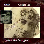 Pyaar Ka Saagar/Grihasthi by Various Artists