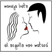 El Orgullo Nos Matara by Maneja Beto
